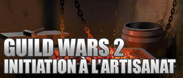 Guild Wars 2 – Un guide pour s'initier aux joies de l'artisanat